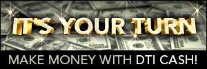 Make Money With DTI Cash!